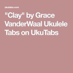 """""""Clay"""" by Grace VanderWaal Ukulele Tabs on UkuTabs"""