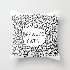 Because cats Throw Pillow by Kitten Rain | Society6