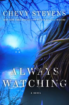 Always Watching by Chevy Stevens | Publisher: St. Martin's Press | Publication Date: June 18, 2013 | www.chevystevens.com | #Mystery #thriller