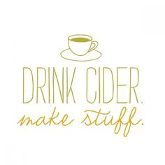 drink cider. make stuff. artwork by katie of a place to dwell
