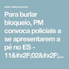 Para burlar bloqueio, PM convoca policiais a se apresentarem a pé no ES - 11/02/2017 - Cotidiano - Folha de S.Paulo