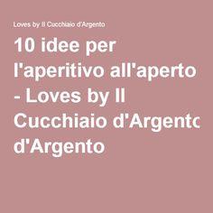 10 idee per l'aperitivo all'aperto - Loves by Il Cucchiaio d'Argento