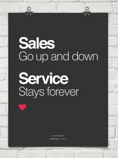 The level of customer service creates loyal customers. Even if funds are low, you are almost certain to keep their business. (Poster Sales go up and down, service stays forever by @Jason Goldberg)