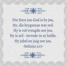 SEFÁNJA Die Here jou God is by jou, 'n held wat verlossing skenk. Hy swyg in sy liefde; Watcha Say, Fathers Day Poems, Afrikaanse Quotes, Inspirational Bible Quotes, Motivational, Prayer Warrior, Praise God, Jesus Quotes, Quotable Quotes