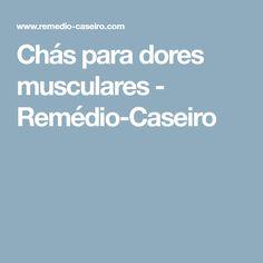 Chás para dores musculares - Remédio-Caseiro