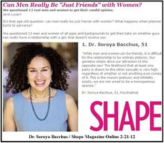 Put Dr. Soroya Bacchus, a triple board certified psychiatrist, into an article for Shape Magazine Online citing her opinion on whether or not men and women can really just be friends