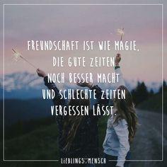 Freundschaft ist wie Magie, die gute Zeiten noch besser macht und schlechte Zeiten vergessen lässt. - VISUAL STATEMENTS®