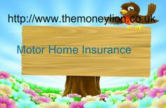 http://www.themoneylion.co.uk/insurancequotes/property/motorhomeinsurance Motor Home insurance