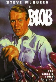 """The Blob,"" a 1958 movie that introduced Steve McQueen in his first leading role as a teenager. ""The Blob"" came from outer space (of course) and folks were afraid of this all-enveloping, creepy blob that you didn't know was there until it was too late. Read about it here:"