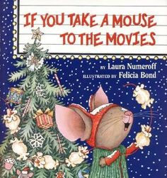 If you take a mouse to the movies, he'll ask you for some popcorn. When you give him the popcorn, he'll want to string it all together. Then he'll want to hang it on a Christmas tree.