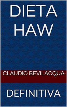 DIETA HAW: DEFINITIVA por CLAUDIO BEVILACQUA, http://www.amazon.com.br/dp/B00UKKMW88/ref=cm_sw_r_pi_dp_56Fbvb1VVH84A