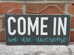 COME IN we are awesome sign by TheWoodnWall on Etsy https://www.etsy.com/listing/254141970/come-in-we-are-awesome-sign
