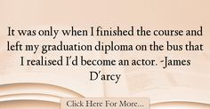 James D'arcy Quotes About Graduation - 30824