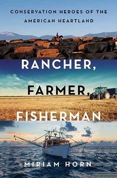 Rancher Farmer Fisherman   The story of a huge, largely hidden, and entirely unexpected conservation movement in America
