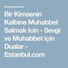 Bir Kimsenin Kalbine Muhabbet Salmak Icin - Sevgi ve Muhabbet için Dualar - Estanbul.com