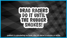 Drag racers do it until the rubber smokes!