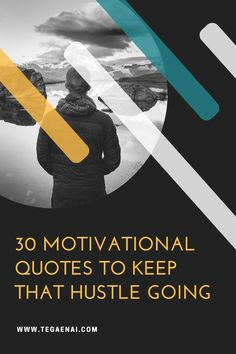 30 Motivational quotes that will Inspire you to keep the hustle going