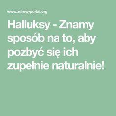 Halluksy - Znamy sposób na to, aby pozbyć się ich zupełnie naturalnie! Good Healthy Recipes, Detox, Math Equations, Beauty, Hair, Sodas, Health, Beauty Illustration, Strengthen Hair