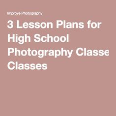 3 Lesson Plans for High School Photography Classes