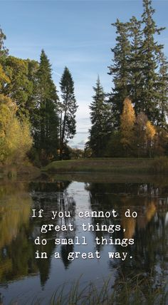 If you cannot do great things, do small things in a great way. Quotes About Nature, Nature Quotes, More Words, Meaningful Words, Small Things, Note To Self, Get Outside, Bujo, Are You Happy