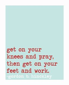 Indeed, but don't work without prayer!