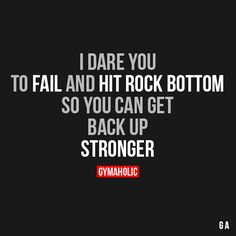 I Dare You To Fail And Hit Rock Bottom