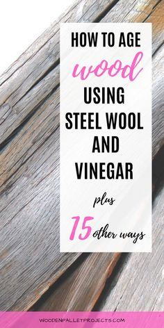 Learn how to age wood using steel wool and vinegar. Step by step instructions to get that aged barn look for your upcycling projects. Plus 15 other ways to make the wood distressed or weathered. #woodagingwithsteelwoolandvinegar #wooddistressing #distressedlook #shabbychicklook #agedlook""