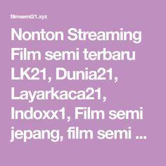 Nonton Streaming Film semi terbaru LK21, Dunia21, Layarkaca21