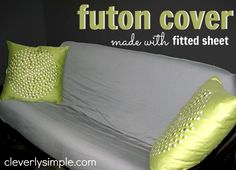 Futon Cover Made with Fitted Sheet  - http://www.cleverlysimple.com/clever-ideas-futon-cover-made-with-a-fitted-sheet/