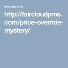 http://faircloudpms.com/price-override-mystery/