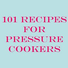 101 Recipes for Pressure Cookers
