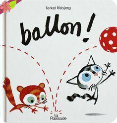 Ballon ! Texte et illustrations de Terkel Risbjerg Publié en 2015 par les éditions La Palissade