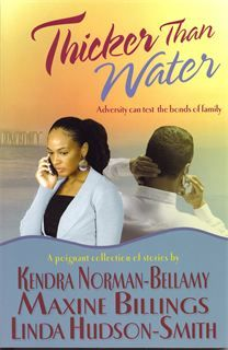 By The RAWSISTAZ Reviewers (RAWSISTAZ.com and BlackBookReviews.net) In the newly released anthology THICKER THAN WATER, authors Kendra Norman-Bellamy, Maxine Billings and Linda Hudson Smith introduce us to three sets of twins who are facing some personal trials that could affect the rest of their lives.