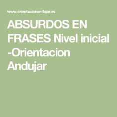 ABSURDOS EN FRASES Nivel inicial -Orientacion Andujar