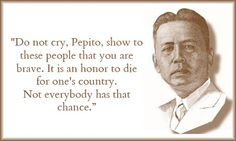 Last Words Of: Jose Abad Santos, fifth Chief Justice of the Supreme Court of the Philippines. Happy Life, My Life, Jose Rizal, Patriotic Quotes, Philippines Culture, History Quotes, Famous Last Words, My Heritage, Love Her