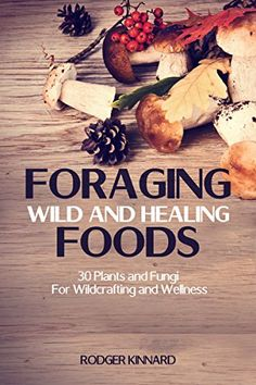 FORAGING! Foraging Wild And Healing Foods: 30 Plants and Fungi For Wildcrafting And Wellness (Bushcraft, Wilderness Survival, Self Sufficiency Book 1) by Rodger Kinnard http://www.amazon.com/dp/B0195NT7VU/ref=cm_sw_r_pi_dp_VKdDwb018AK2B