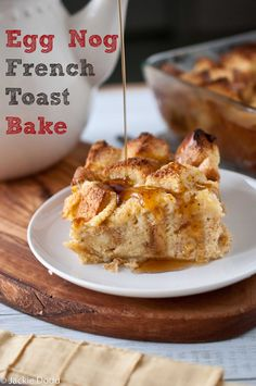 Egg Nog French Toast Bake. So easy. The perfect make ahead breakfast for the holidays