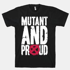 mutant and proud t shirt | 2001blk-w484h484z1-41043-mutant-and-proud.jpg