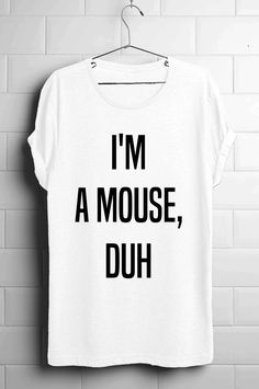 I'm A Mouse, Duh Long Line Unisex T-Shirt, Slouchy T-Shirt, Men's Long Line T-Shirt, Women T-Shirt Dress, Dress T-Shirt, Mean Girl's T-Shirt by 13SameOnly on Etsy