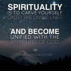 #Spirituality is to carve yourself onto the divine lines & become unified with the attributes of God. -@YounusAlGohar pic.twitter.com/O19OudP0GZ
