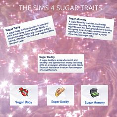 The Sims 4 Sugar Traits: Sugar Baby A sugar baby is the younger recipient of gifts and money from a sugar daddy or sugar mommy. Generally, a sugar baby is young, attractive, vibrant, and maybe a...