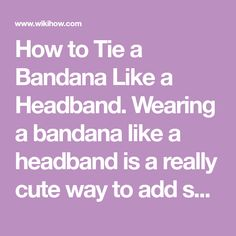 How to Tie a Bandana Like a Headband. Wearing a bandana like a headband is a really cute way to add some color to your style, and on the practical side it's perfect for keeping stray hairs out of your face. Bandanas are inexpensive and...