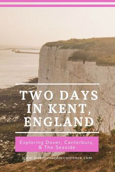 Two Day Itinerary. Kent, England. UK Travel.