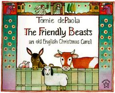 The Friendly Beasts illustrated by Tomie dePaola. One of my favorite Christmas carols.