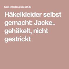 Häkelkleider selbst gemacht: Jacke.. gehäkelt, nicht gestrickt
