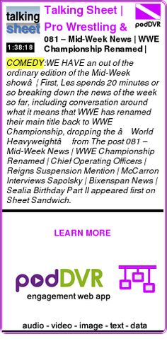 #COMEDY #PODCAST      081 – Mid-Week News | WWE Championship Renamed | Chief Operating Officers | Reigns Suspension Mention | McCarron Interviews Sapolsky | Bixenspan News | Sealia Birthday P    HEAR:  http://podDVR.COM/?c=f6105145-13ca-a3a8-d2f9-e0c18a7fa74b
