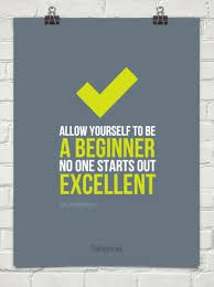 "Thought of the day:  Be A Beginner....  ""You can learn new things at any time in your life if you're willing to be a beginner. If you actually learn to like being a beginner, the whole world opens up to you.""  ― Barbara Sher"
