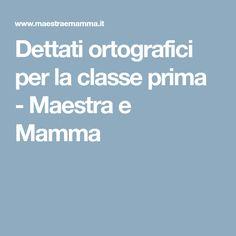 Dettati ortografici per la classe prima - Maestra e Mamma
