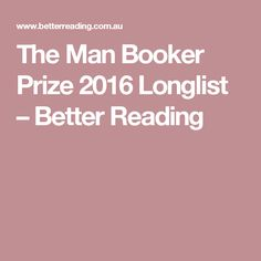 The Man Booker Prize 2016 Longlist – Better Reading