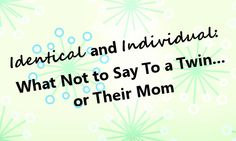 Identical and Individual: What not to say to a Twin...or Their Mom